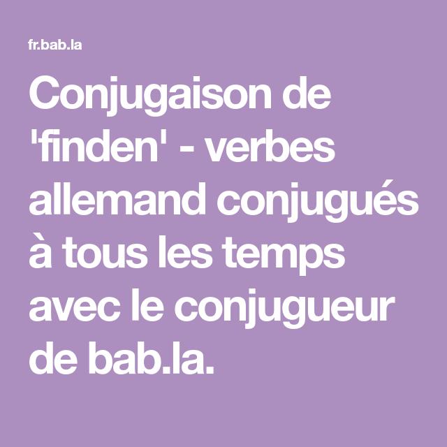 Conjugaison De Finden Verbes Allemand Conjugues A Tous Les Temps Avec Le Conjugueur De Bab La Conjugaison Allemand Verbe