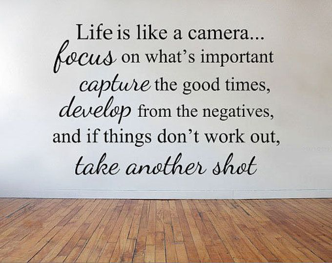 Life Is Like A Camera Focus Capture Develop Take Another Shot