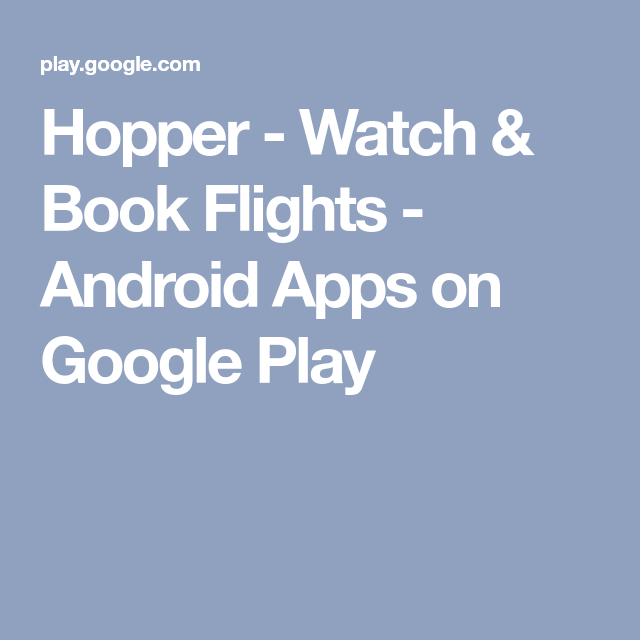 Hopper Watch & Book Flights Android Apps on Google