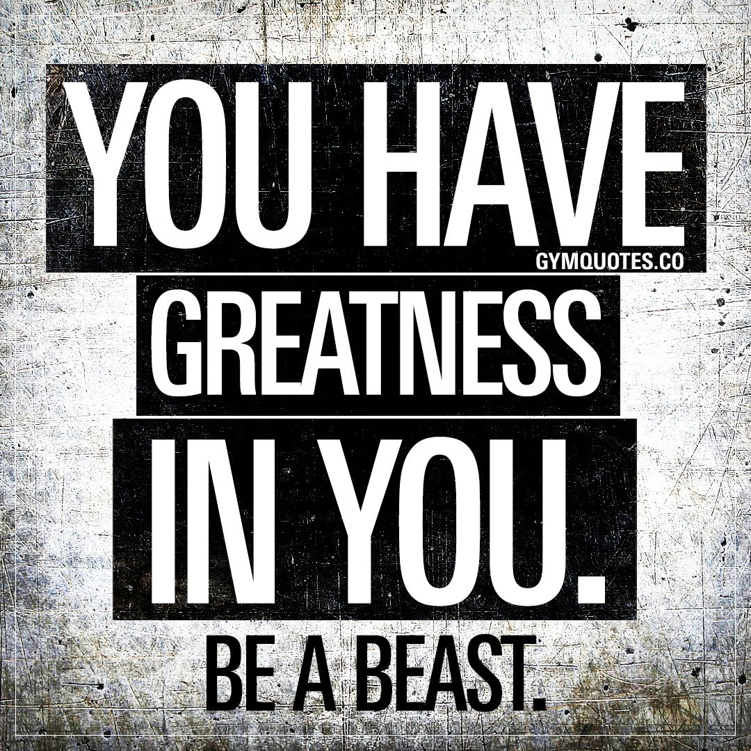 Photo of You have greatness in you. Be a beast.