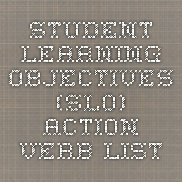 Student Learning Objectives (SLO) Action Verb List Educational - verb list