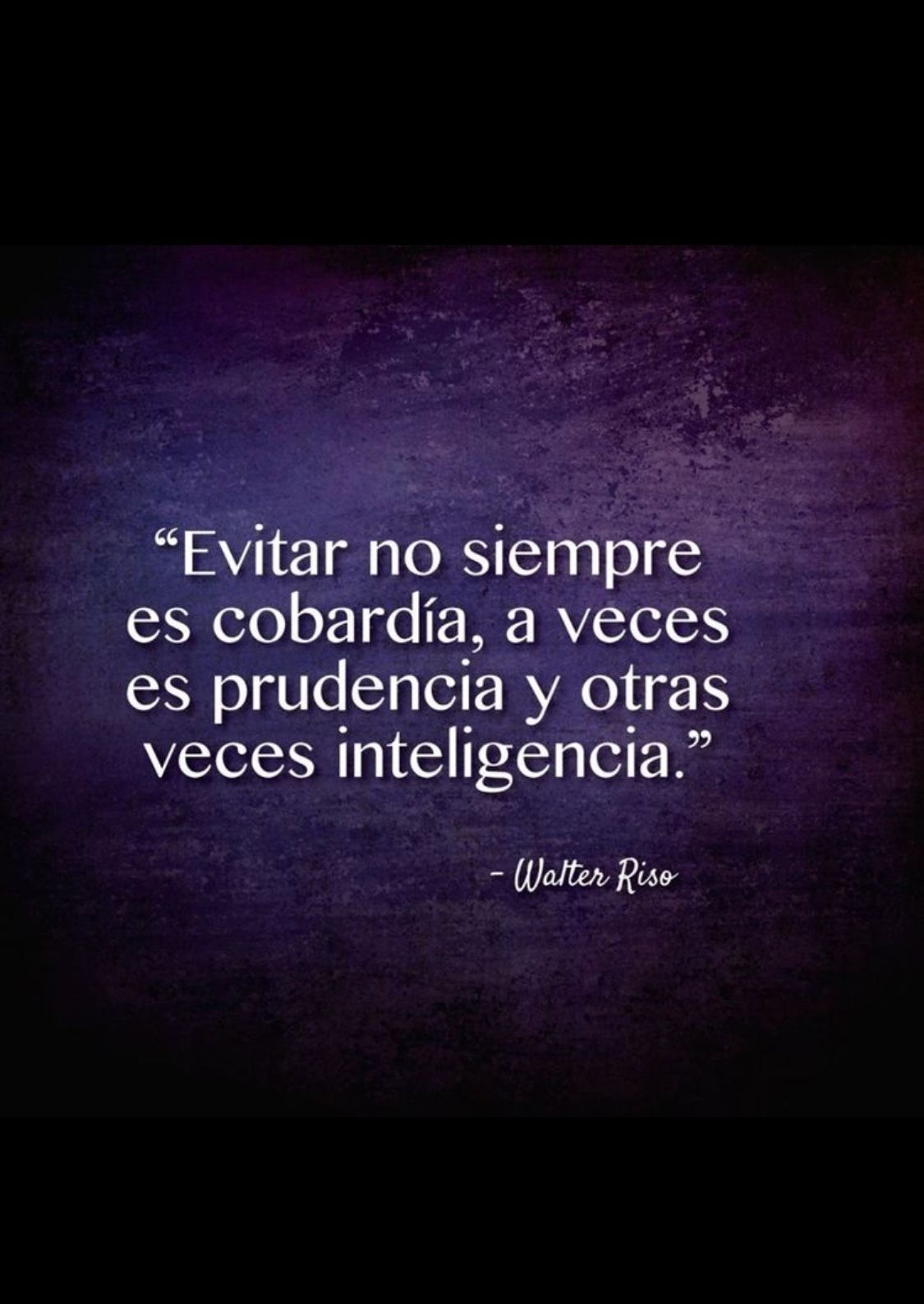 evitar no siempre es cobardía, a veces es prudencia y otras veces inteligencia.