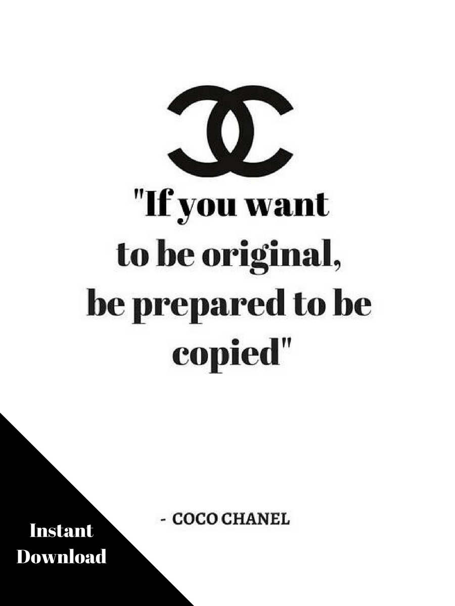 If you want to be original be prepared to be copied Coco Chanel