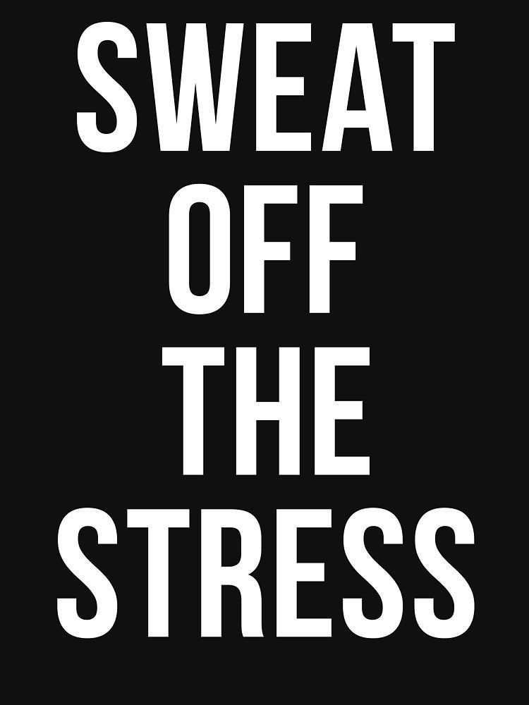 #fitness motivation quotes inspiration 'Sweat Off The Stress' T-Shirt by lexipej