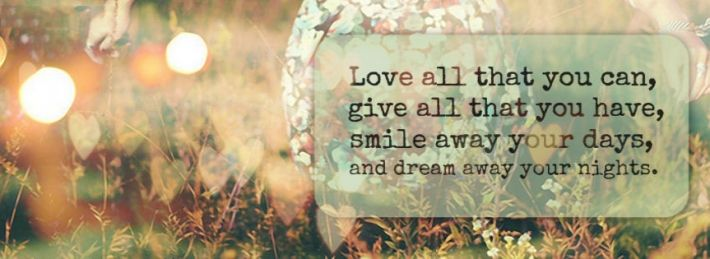 Love All That You Can, Give All That You Have, Smile Away Your Days and Dream Away Your Nights.