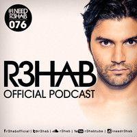 R3HAB - I NEED R3HAB 076 by R3HAB - I NEED R3HAB on SoundCloud