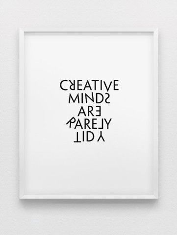creative minds are rarely tidy print // by spellandtell, LOL