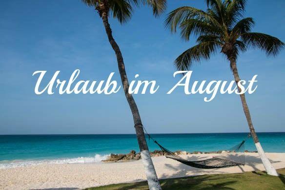 Urlaub im August - die besten Reiseziele #Urlaub #Sommerurlaub #Reise #Reisen