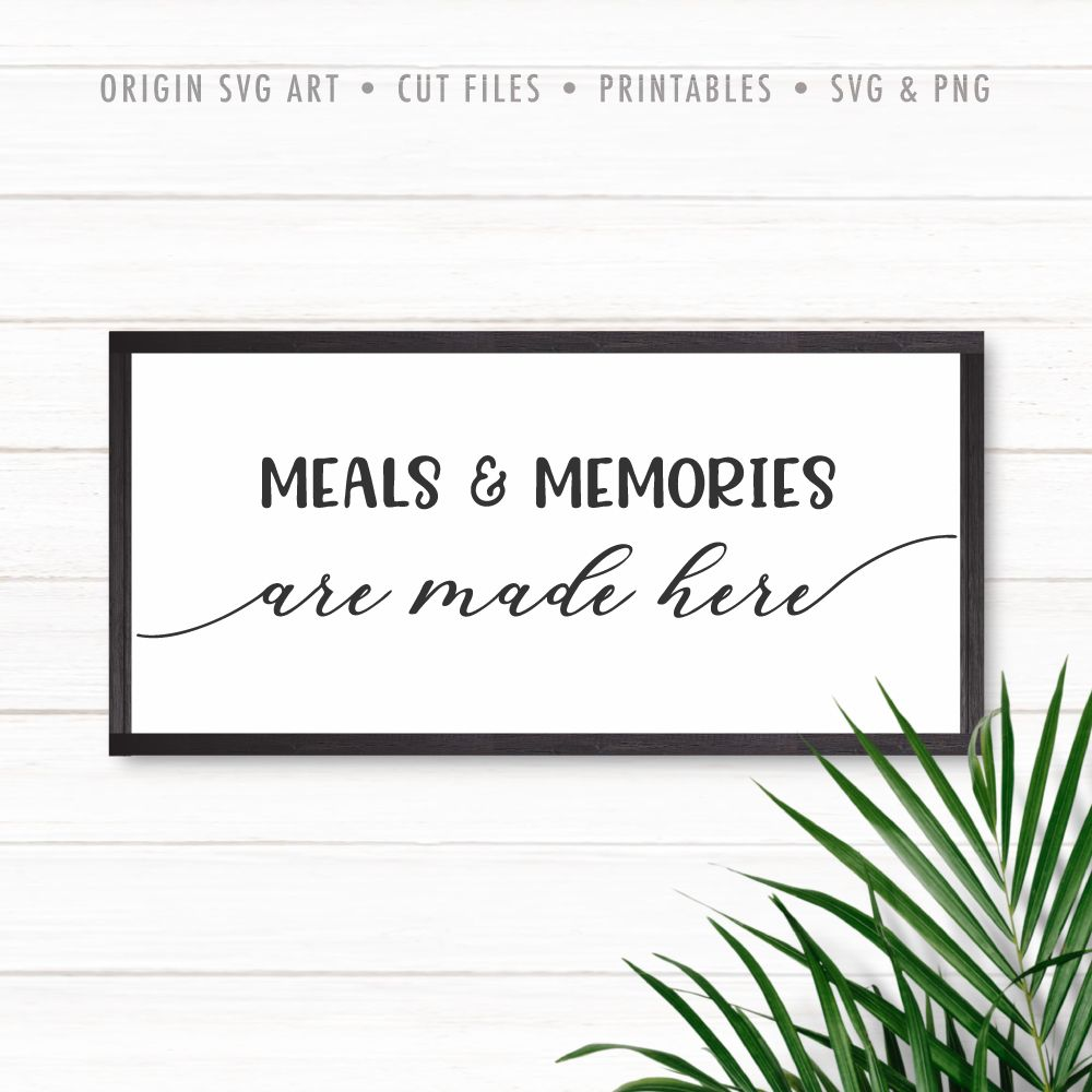 Meals And Memories Are Made Here Svg Memories Wall