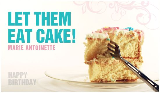 Let them eat cake happy birthday birthday ecards pinterest happy birthday birthday cards onlinecard bookmarktalkfo Choice Image