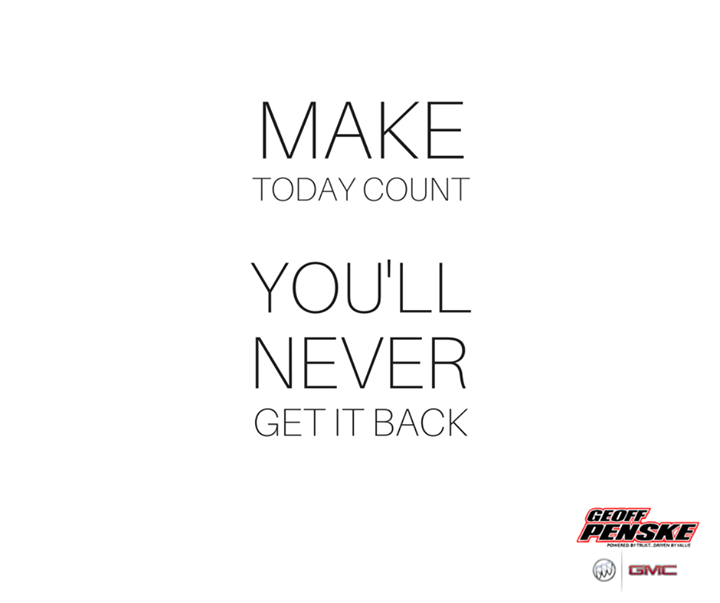 Make Today Count Youll Never Get It Back
