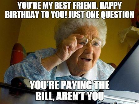 Happy Birthday Best Friend Funny Meme : You re my bestfriend tap to see more hilarious happy birthday