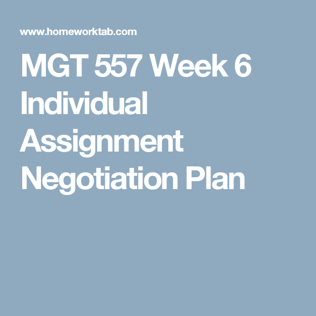 MGT 557 Week 6 Individual Assignment Negotiation Plan