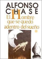 El hombre que se quedó dentro del sueño Alfonso Chase