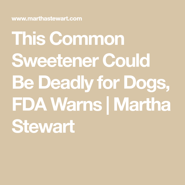This Common Sweetener Could Be Deadly For Dogs, FDA Warns