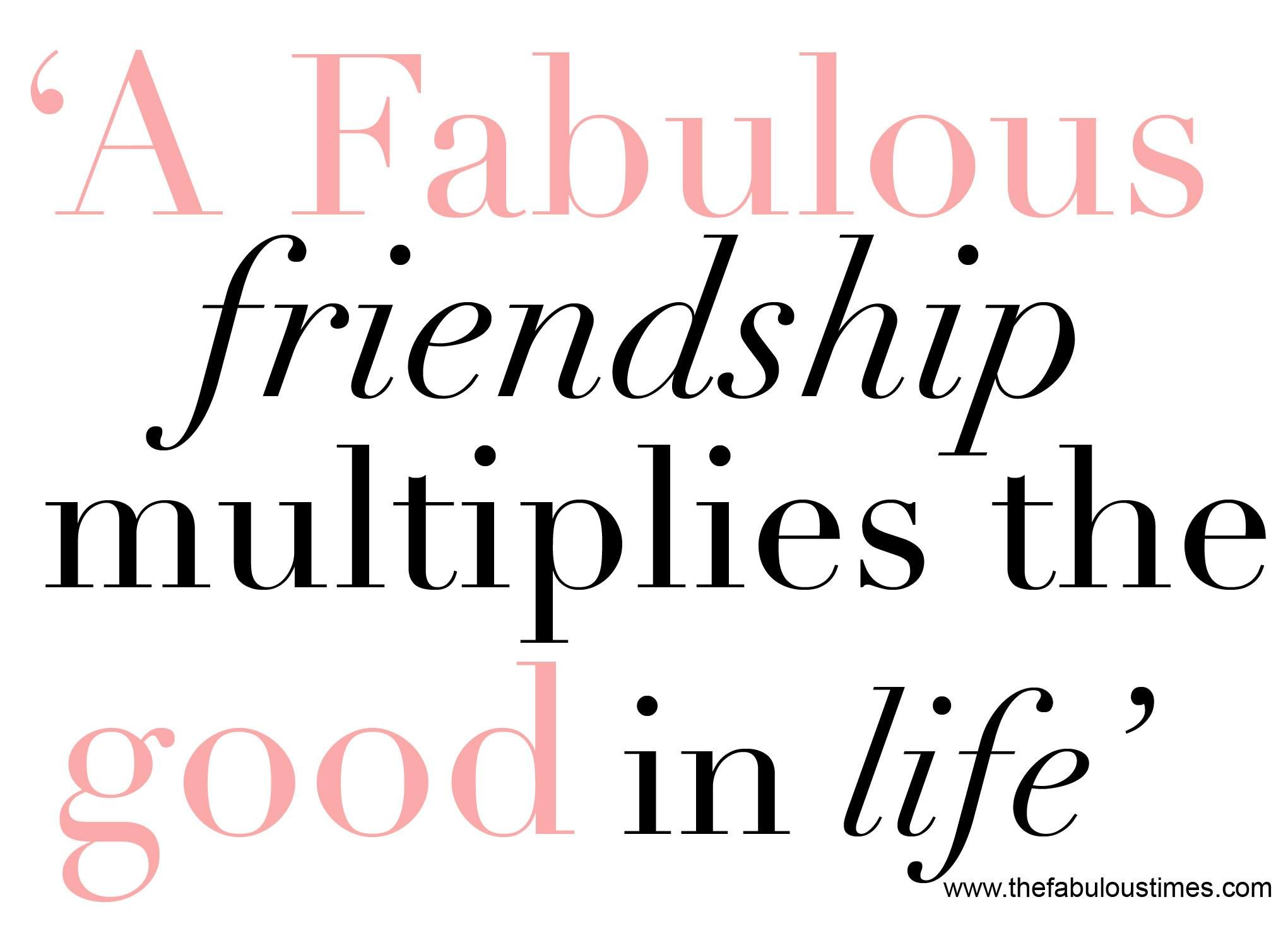 A fabulous friendship multiplies the good in life | Sayings