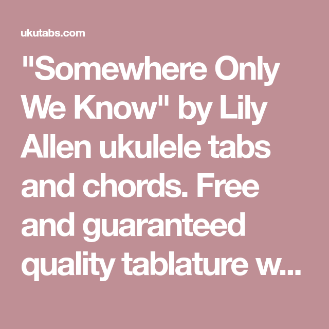 Somewhere Only We Know By Lily Allen Ukulele Tabs And Chords Free