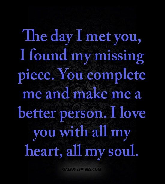 I Love You Quotes: The Day I Met You, I Found My Missing Piece. You Complete