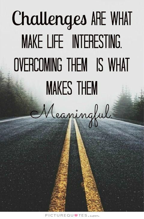 Challenges Are What Makes Life Interesting Overcoming Them Is What Impressive Quotes About Challenges