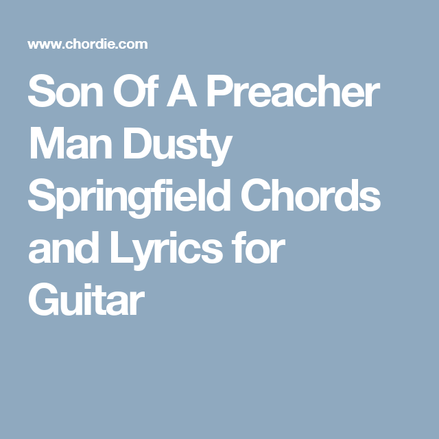 Son Of A Preacher Man Dusty Springfield Chords and Lyrics for Guitar ...