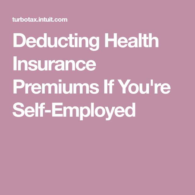 Deducting Health Insurance Premiums If You Re Self Employed