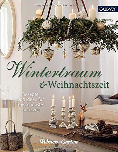 Wintertraum und weihnachtszeit rezepte und ideen f r die sch nste jahreszeit wohnen - Wohnen und garten weihnachten ...
