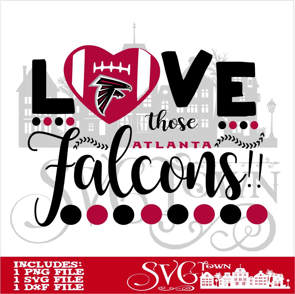Love Those Atlanta Falcons Football Svg Design Silhouette Cricut Or Print Heat Transfer Atlanta Falcons Football Falcons Football Cricut