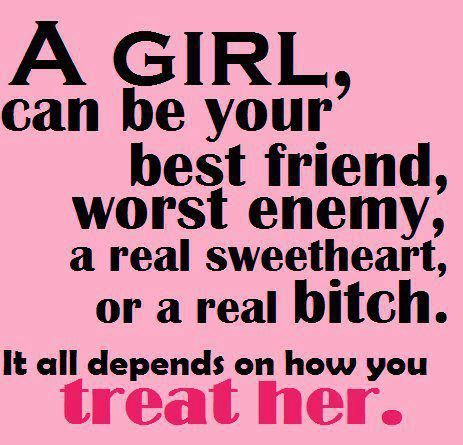 A girl can be your best friend, worst enemy, a real sweetheart, or ...