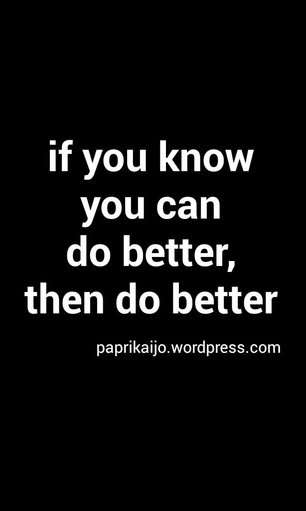 If You Know You Can Do Better Then Do Better Do Better Quotes Fun Things To Do Knowing You