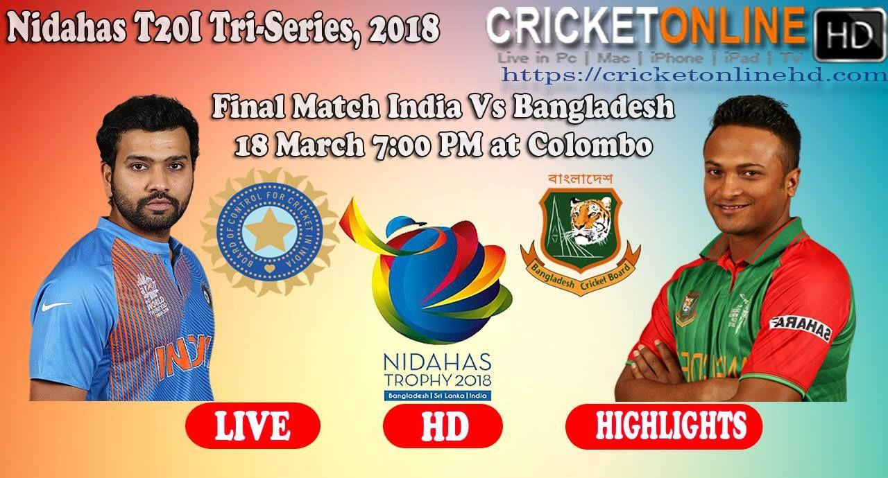 India Vs Bangladesh Final Match Nidahas T20i Tri Series 18th March 7 00 Pm Watch It Live On Hd At H Live Cricket Streaming Watch Live Cricket Live Cricket