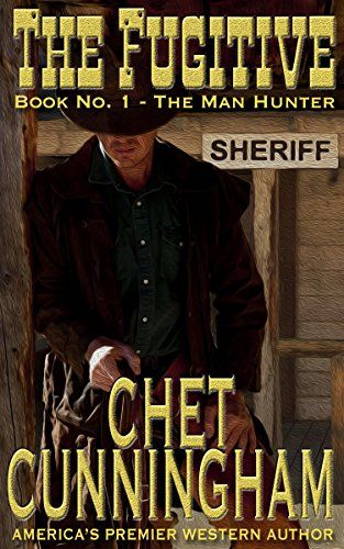 The Fugitive The Man Hunter Book 1 Chet Cunningham Amazon