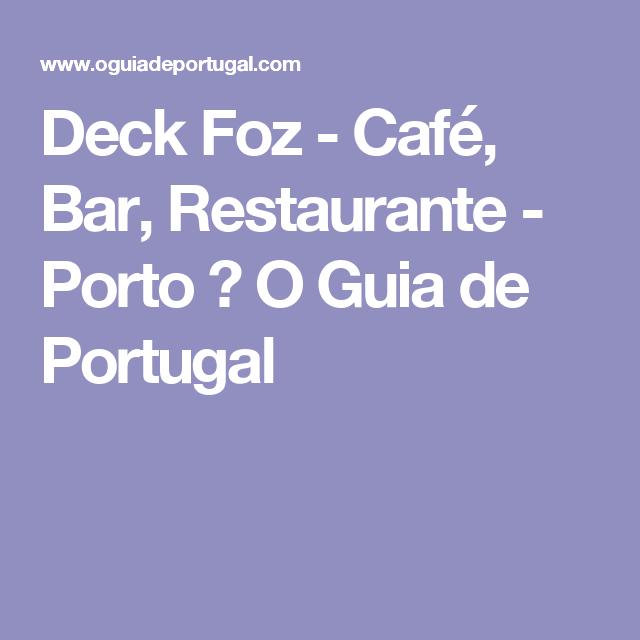 Deck Foz - Café, Bar, Restaurante - Porto         ♥          O Guia de Portugal