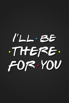 I Ll Be There For You Logo Yahoo Image Search Results Sfondi Per Iphone Parole Friends