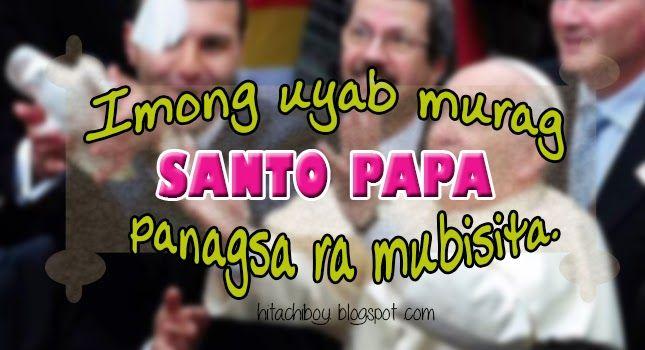 Funny Bisaya Memes : Imong uyab murag santo papa panagsa ra mubisita bisaya