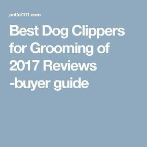Best Dog Clippers for Grooming of 2017 Reviews -buyer guide