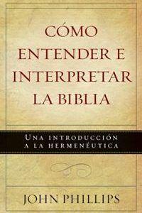 Como Entender E Interpretar La Biblia Ebook John Phillips Libros De La Biblia Como Leer La Biblia Traducciones De La Biblia