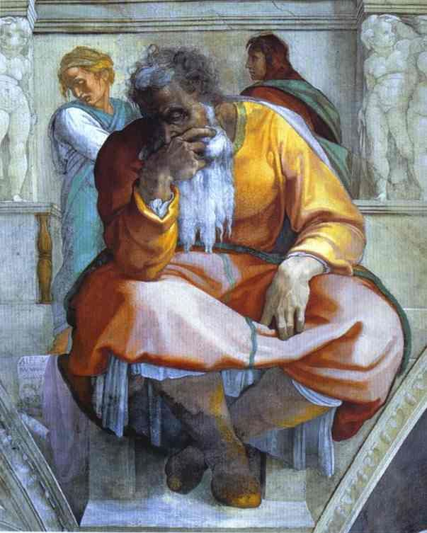 Michelangelo, Detail, Sistine Chapel, The Prophet Jeremiah, 1512 I felt sorry for Jeremiah if you read about him in the Bible he would pray to God that he did not want to tell the people how mad God was but God insisted he tell them. The people were terrible to him, awful torture, ridicule, scorn and outcast.
