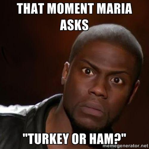 that moment maria asks turkey or ham kevin hart nigga meme