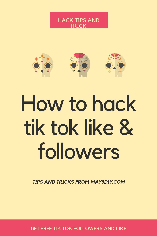 How To Hack Tik Tok Followers And Like Tik Tok Tok Tool Hacks