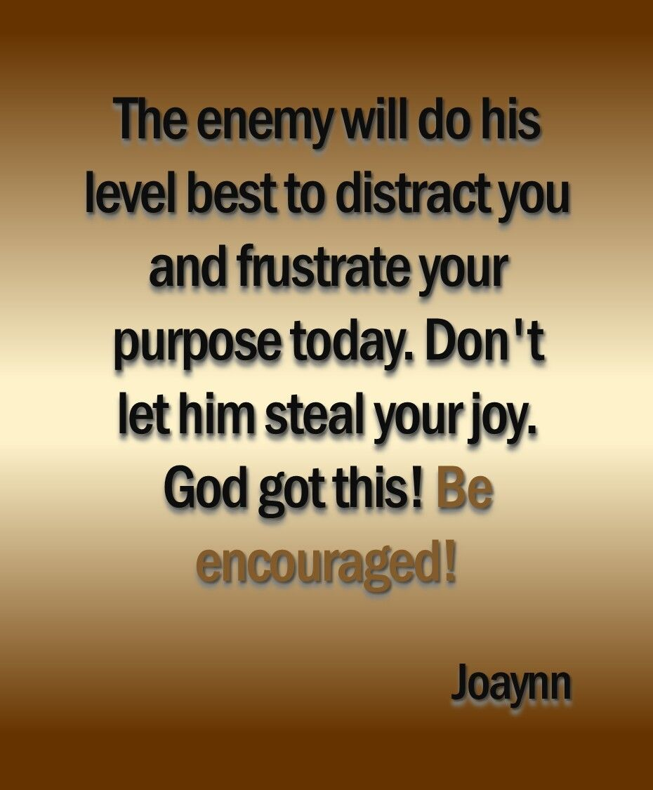 Be Encouraged Quotes The Enemy Will Do His Level Best To Distract You And Frustrate
