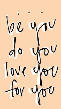 be you. do you. love you. for you. motivational and inspirational quotes. | Inspirational quotes, Self love quotes, Happy words