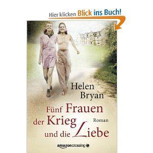 Fünf Frauen, der Krieg und die Liebe: Amazon.de: Helen Bryan, Rita Kloosterziel: Bücher
