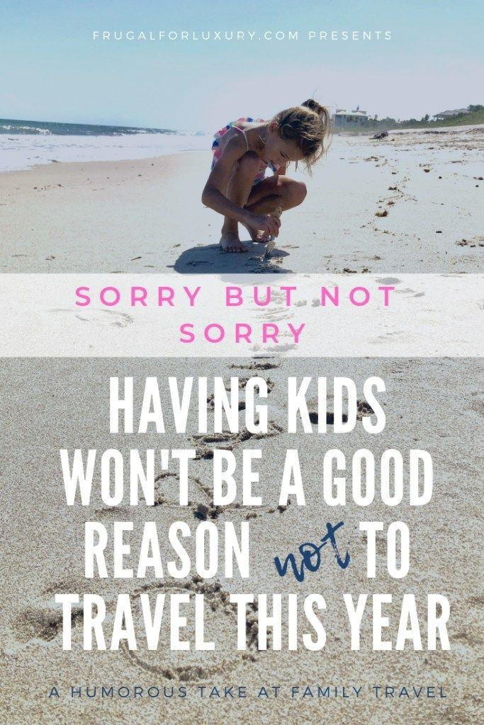 Sorry, having kids won't be a good reason not to travel this year! Humorous take on family travel   Travel Tips   Family Travel   #familytravel #traveltips #humor #familytraveltips #travelblog #mommyblog