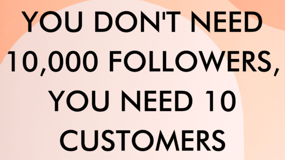 You Dont Need 10000 Followers You Need 10 Customers