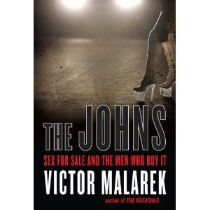 The Johns: Sex for Sale and the Men Who Buy It: Victor Malarek: 9781554701575: Books - Amazon.ca