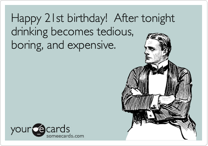 Happy 21st birthday After tonight drinking becomes tedious – Funny 21st Birthday Cards