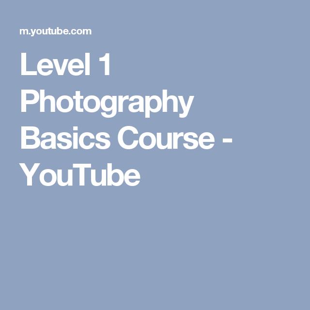 Level 1 Photography Basics Course - YouTube