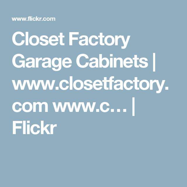Closet Factory Garage Cabinets | Www.closetfactory.com Www.cu2026 | Flickr