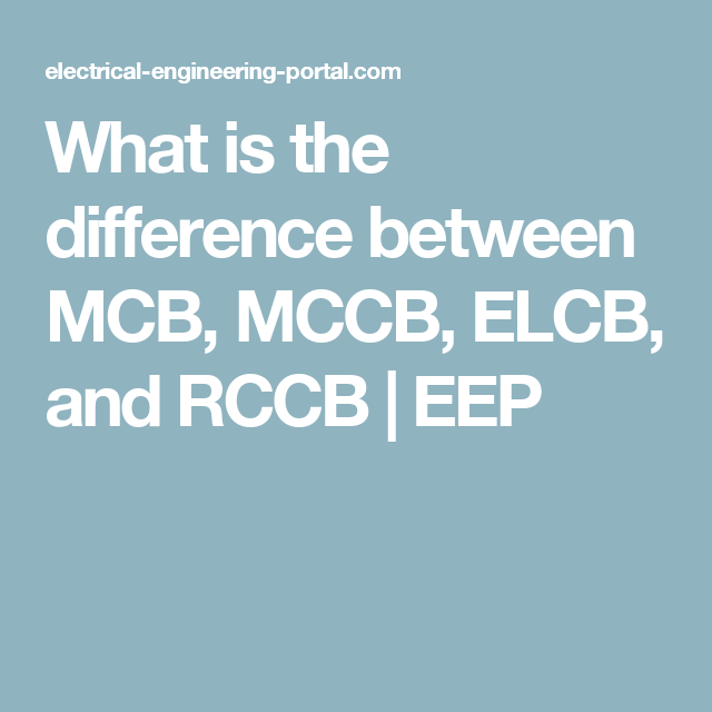 What is the difference between MCB, MCCB, ELCB, and RCCB | EEP ...