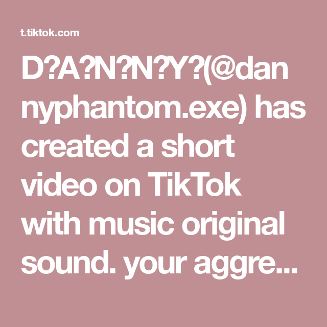 D A N N Y Dannyphantom Exe Has Created A Short Video On Tiktok With Music Original Sound Your Aggressive Daily Reminder That You Are Loved